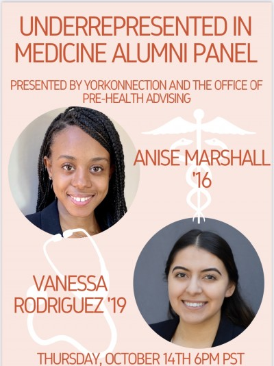Underrepresented in Medicine Alumni Panel. Presented by the Office of PreHealth Advising and Yorkonnection. Anise Marshall '16. Vanessa Rodriguez '19. Thursday, October 14th at 6pm PST