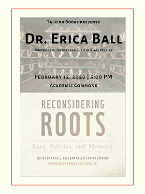 """Event poster for Dr. Erica Ball's discussion of """"Reconsidering Roots: Race, Politics, and Memory"""""""
